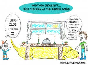 COMIC- WHY YOU SHOULDN'T...FEED THE DOG AT THE DINNER TABLE